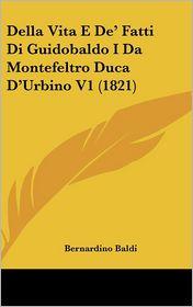Della Vita E De' Fatti Di Guidobaldo I Da Montefeltro Duca D'Urbino V1 (1821) - Bernardino Baldi