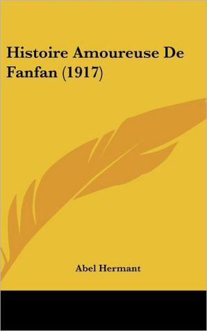 Histoire Amoureuse De Fanfan (1917) - Abel Hermant