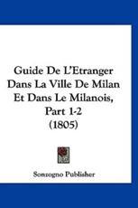 Guide de L'Etranger Dans La Ville de Milan Et Dans Le Milanois, Part 1-2 (1805) - Publisher Sonzogno Publisher