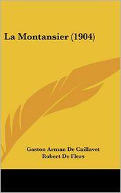 La Montansier (1904) - Gaston Arman De Caillavet, Robert De Flers, M. Jeoffrin