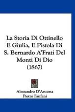 La Storia Di Ottinello E Giulia, E Pistola Di S. Bernardo A'Frati del Monti Di Dio (1867) - Alessandro D'Ancona