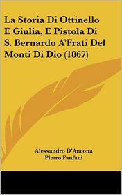 La Storia Di Ottinello E Giulia, E Pistola Di S. Bernardo A'Frati del Monti Di Dio (1867)