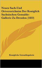 Neues Sach-Und Ortverzeichniss Der Koniglich Sachsischen Gemalde-Gallerie Zu Dresden (1833) - Konigliche Gemaldegalerie