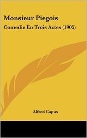 Monsieur Piegois - Alfred Capus