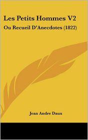Les Petits Hommes V2: Ou Recueil D'Anecdotes (1822) - Jean Andre Daux