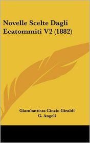 Novelle Scelte Dagli Ecatommiti V2 (1882) - Giambattista Cinzio Giraldi, G. Angeli