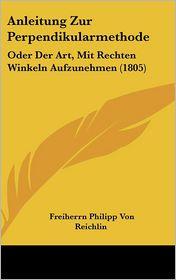 Anleitung Zur Perpendikularmethode - Freiherrn Philipp Von Reichlin