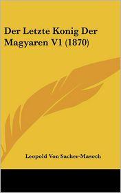 Der Letzte Konig Der Magyaren V1 (1870) - Leopold Von Sacher-Masoch