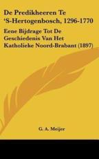 de Predikheeren Te 's-Hertogenbosch, 1296-1770 - G A Meijer