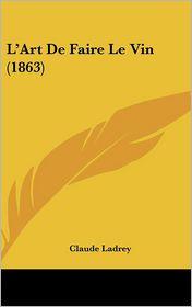 L'Art De Faire Le Vin (1863) - Claude Ladrey