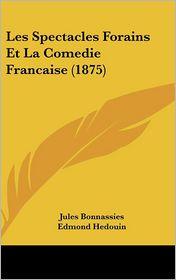 Les Spectacles Forains Et La Comedie Francaise (1875) - Jules Bonnassies, Edmond Hedouin