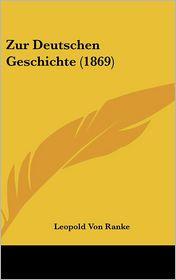 Zur Deutschen Geschichte (1869) - Leopold Von Ranke