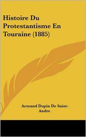 Histoire Du Protestantisme En Touraine (1885) - Armand Dupin De Saint-Andre