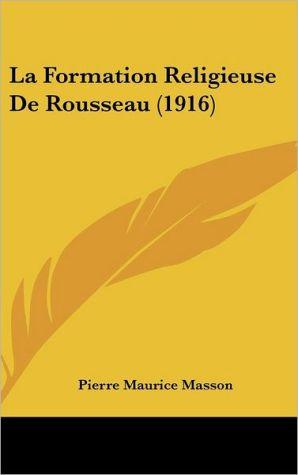 La Formation Religieuse De Rousseau (1916) - Pierre Maurice Masson