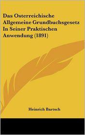 Das Osterreichische Allgemeine Grundbuchsgesetz In Seiner Praktischen Anwendung (1891) - Heinrich Bartsch
