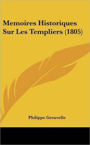 Memoires Historiques Sur Les Templiers (1805) - Philippe Grouvelle