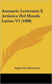 Annuario Letterario E Artistico Del Mondo Latino V1 (1908) - Angelo De Gubernatis
