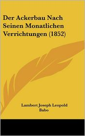 Der Ackerbau Nach Seinen Monatlichen Verrichtungen (1852) - Lambert Joseph Leopold Babo