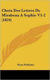 Choix Des Lettres De Mirabeau A Sophie V1-2 (1824) - Denn Publisher