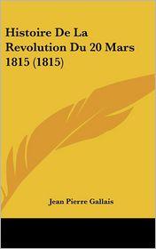 Histoire De La Revolution Du 20 Mars 1815 (1815) - Jean Pierre Gallais