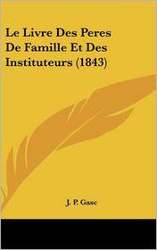 Le Livre Des Peres De Famille Et Des Instituteurs (1843) - J.P. Gasc