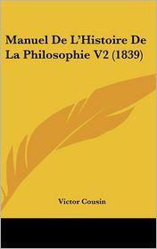 Manuel De L'Histoire De La Philosophie V2 (1839) - Victor Cousin