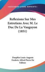 Reflexions Sur Mes Entretiens Avec M. Le Duc de La Vauguyon (1851) - Dauphin Louis-Auguste