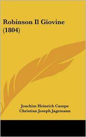 Robinson Il Giovine (1804) - Joachim Heinrich Campe, Christian Joseph Jagemann (Editor)
