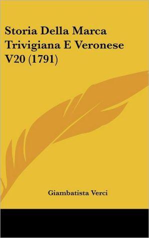 Storia Della Marca Trivigiana E Veronese V20 (1791) - Giambatista Verci