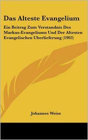 Das Alteste Evangelium - Johannes Weiss