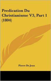 Predication Du Christianisme V3, Part 1 (1804) - Pierre De Joux