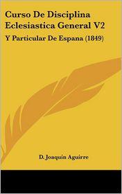 Curso De Disciplina Eclesiastica General V2 - D. Joaquin Aguirre