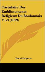 Cartulaire Des Etablissements Religieux Du Boulonnais V1-3 (1879) - Daniel Haignere