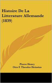 Histoire De La Litterature Allemande (1839) - Pierre Henry, Otto F. Theodor Heinsius, Jacques Matter (Introduction)