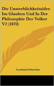 Die Unsterblichkeitsidee Im Glauben Und In Der Philosophie Der Volker V2 (1870) - Leonhard Schneider