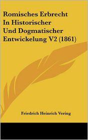 Romisches Erbrecht In Historischer Und Dogmatischer Entwickelung V2 (1861) - Friedrich Heinrich Vering