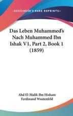 Das Leben Muhammed's Nach Muhammed Ibn Ishak V1, Part 2, Book 1 (1859) - Ferdinand Wustenfeld