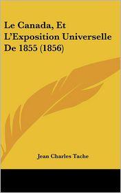 Le Canada, Et L'Exposition Universelle De 1855 (1856) - Jean Charles Tache