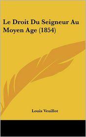 Le Droit Du Seigneur Au Moyen Age (1854) - Louis Veuillot