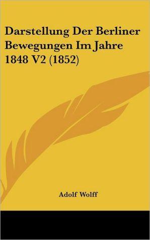 Darstellung Der Berliner Bewegungen Im Jahre 1848 V2 (1852)
