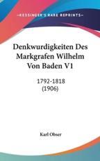 Denkwurdigkeiten Des Markgrafen Wilhelm Von Baden V1 - Karl Obser (editor)