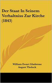 Der Staat In Seinem Verhaltniss Zur Kirche (1843) - William Ewart Gladstone, Julius Treuherz (Translator), August Tholuck (Introduction)