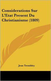 Considerations Sur L'Etat Present Du Christianisme (1809) - Jean Trembley