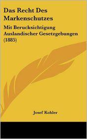 Das Recht Des Markenschutzes - Josef Kohler