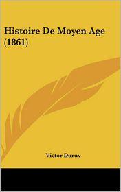 Histoire De Moyen Age (1861) - Victor Duruy