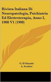 Rivista Italiana Di Neuropatologia, Psichiatria Ed Elettroterapia, Anno I, 1908 V1 (1908) - G. D'Abundo, A. Scuderi (Editor), E. Aguglia (Editor)