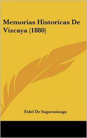 Memorias Historicas De Vizcaya (1880) - Fidel De Sagarminaga