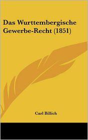 Das Wurttembergische Gewerbe-Recht (1851) - Carl Billich