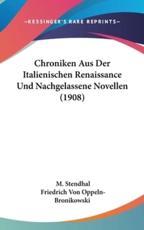 Chroniken Aus Der Italienischen Renaissance Und Nachgelassene Novellen (1908) - M Stendhal