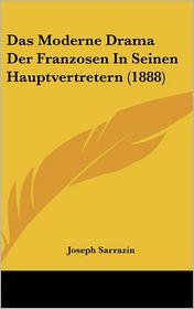 Das Moderne Drama Der Franzosen In Seinen Hauptvertretern (1888) - Joseph Sarrazin